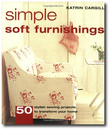 Simple Soft Furnishings 50 Stylish Sewing Projects to Transform Your Home by Katrin Cargill