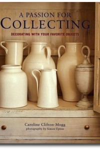A Passion For Collecting -Caroline Clifton-Mogg