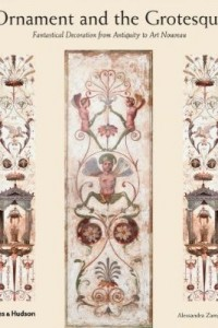 Ornament and the Grotesque Fantastical Decoration from Antiquity to Art Nouveau